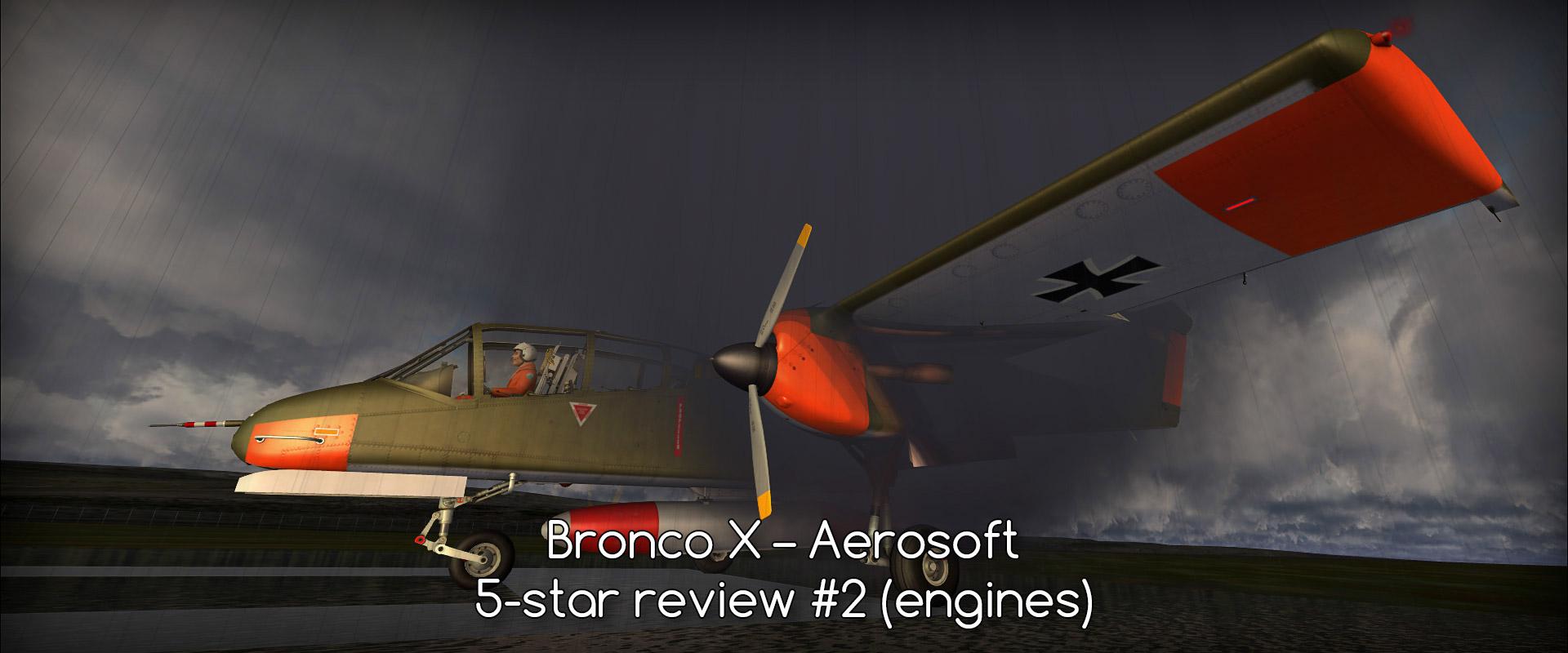 Bronco X – Aerosoft – review (5*) – 3/4 (engines) • C-Aviation
